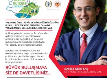' Tarım ve Gıda Politikaları Konferansı ' Gıda ,İçecek ve Tarım Politikaları Araştırma Merkezi (GIFT ) tarafından 5-6 Kasım 2019 tarihleri arasında Adana ' da düzenlenecek .